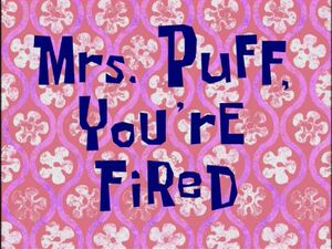 Mrs. Puff, You're Fired
