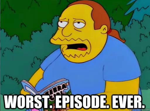 File:Worst-episode-ever.jpg
