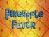 Pineapple Fever