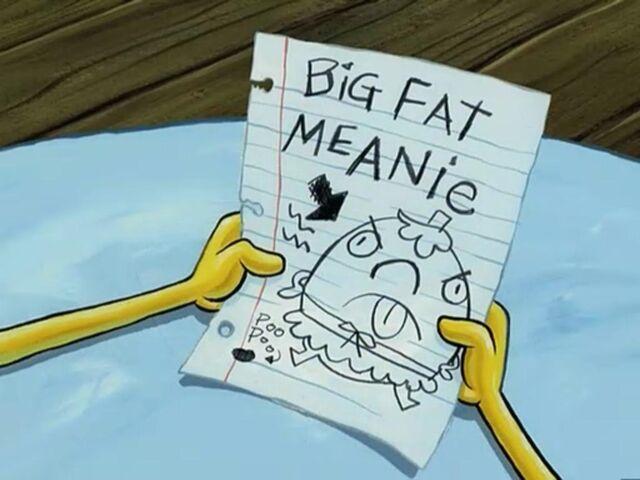 File:Big Fat Meanie (picture).jpg