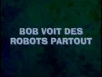 Bob voit des robots partout