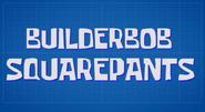 BuilderBob SquarePants