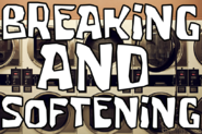 Breaking and Softening