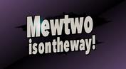 Mewtwoisontheway
