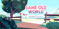 Same Old World/Gallery
