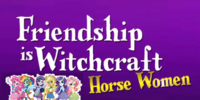 MY LITTLE PONY FRIENDSHIP IS WITCHCRAFT THE MOOOVIEE: HORSE WOMAN