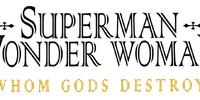 Superman ⁄ Wonder Woman: Whom Gods Destroy
