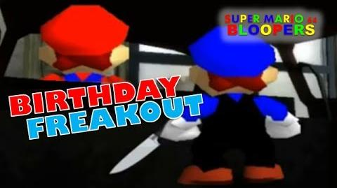 Super Mario 64 Bloopers: Birthday Freakout.