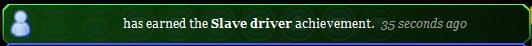 Slave driver achievement
