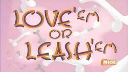Love Em or Leash Em
