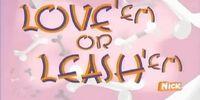 Love 'Em or Leash 'Em