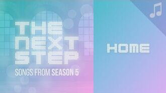"""""""Home"""" - Songs from The Next Step Season 5"""