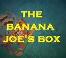The Banana Joe's Box