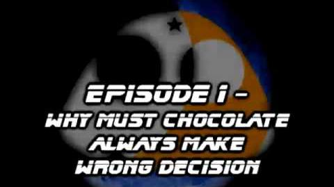 WHY MUST CHOCOLATE ALWAYS MAKE WRONG DECISION