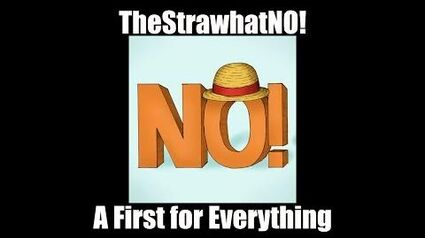 TheStrawhatNO! - A First for Everything