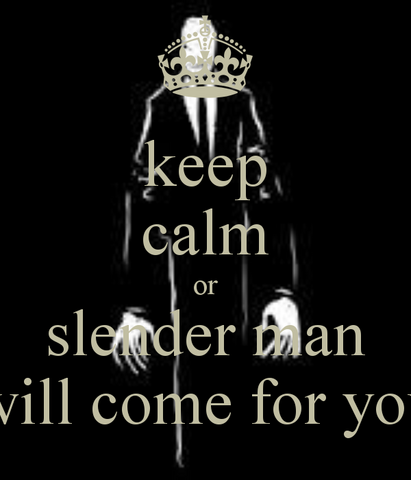 File:Keep-calm-or-slender-man-will-come-for-you.png