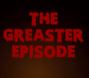 """THE GREASTER EPISODE"""