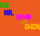 The Mr. Who Show