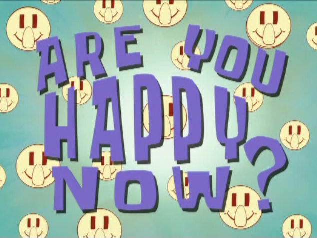 File:Areyouhappynow.png