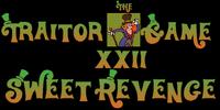 Traitor Game XXII: Sweet Revenge!