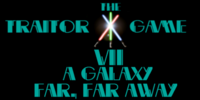 The Traitor Game VII: A Galaxy Far, Far Away