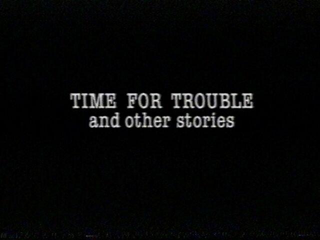 File:TimeforTroubleandotherstoriestitlecard.jpg