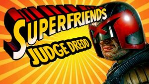 Superfriends Judge Dredd