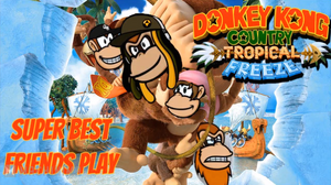 Super Best Friends Play DKC Tropica Freeze