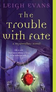 The Trouble With Fate (Mystwalker -1) by Leigh Evans