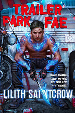 Trailer Park Fae (Gallow and Ragged -1) by Lilith Saintcrow