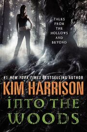 Into the Woods- Tales from the Hollows and Beyond (The Hollows -10.1) by Kim Harrison