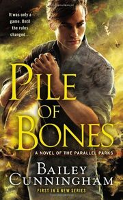Pile of Bones (2013—Parallel Parks series -1) by Bailey Cunningham