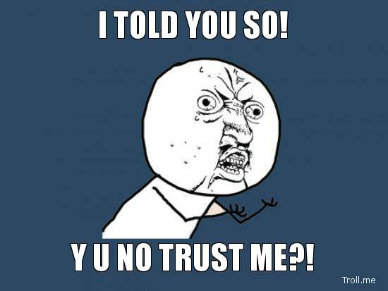 File:I-told-you-so-y-u-no-trust-me.jpg
