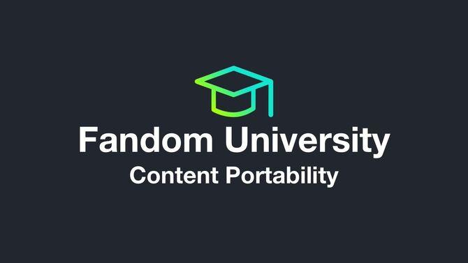 Fandom University - Content Portability