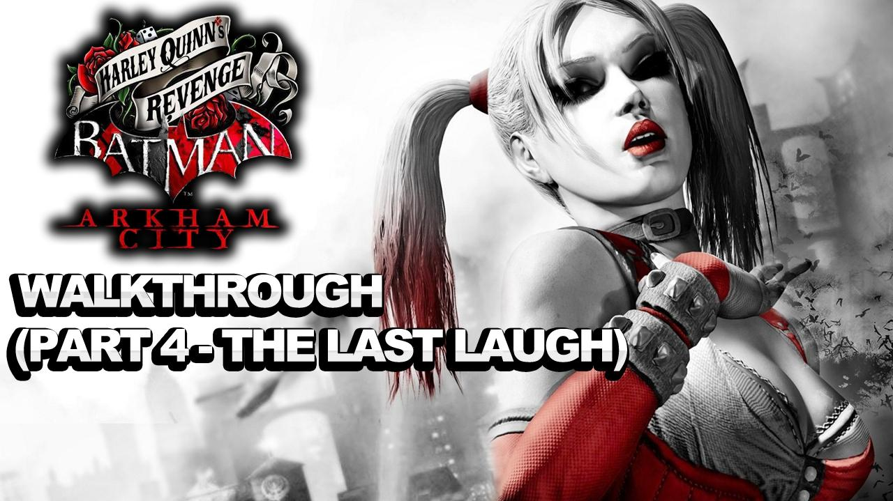 Batman Arkham City Harley Quinn's Revenge Walkthrough Part 4 The Last Laugh