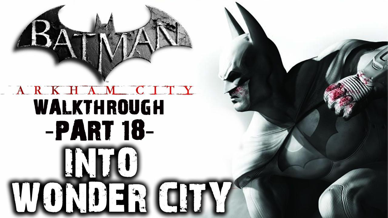 Batman Arkham City - Into Wonder City - Walkthrough (Part 18)
