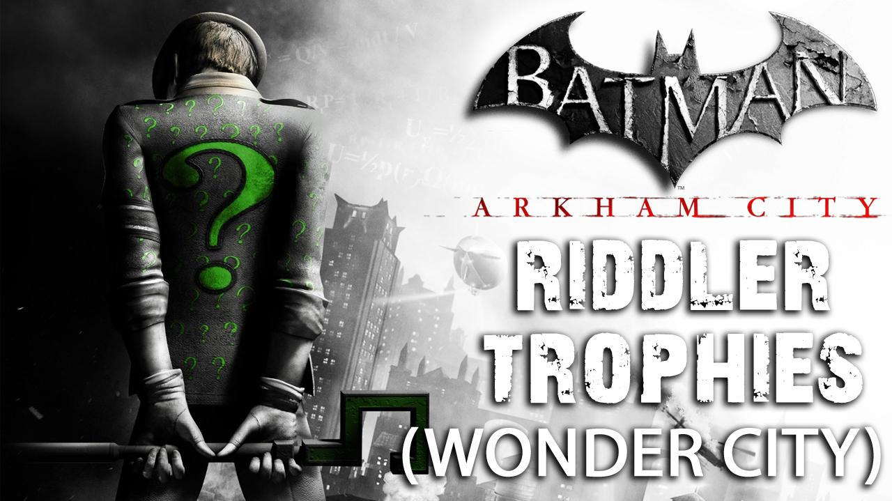 Batman Arkham City - Wonder City Riddler Trophies