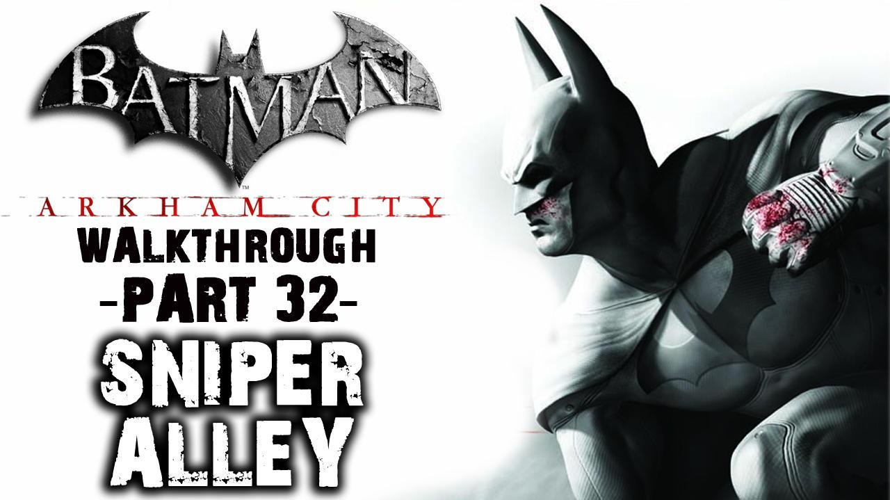 Batman Arkham City - Sniper Alley - Walkthrough (Part 32)