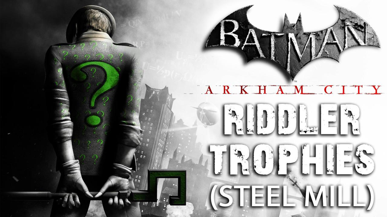 Batman Arkham City - Steel Mill Riddler Trophies