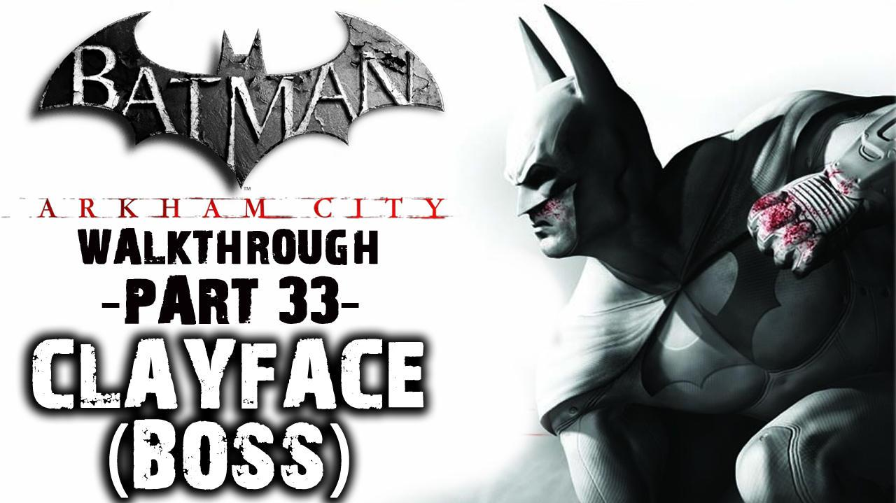 Batman Arkham City - Clayface (Boss) - Walkthrough (Part 30)