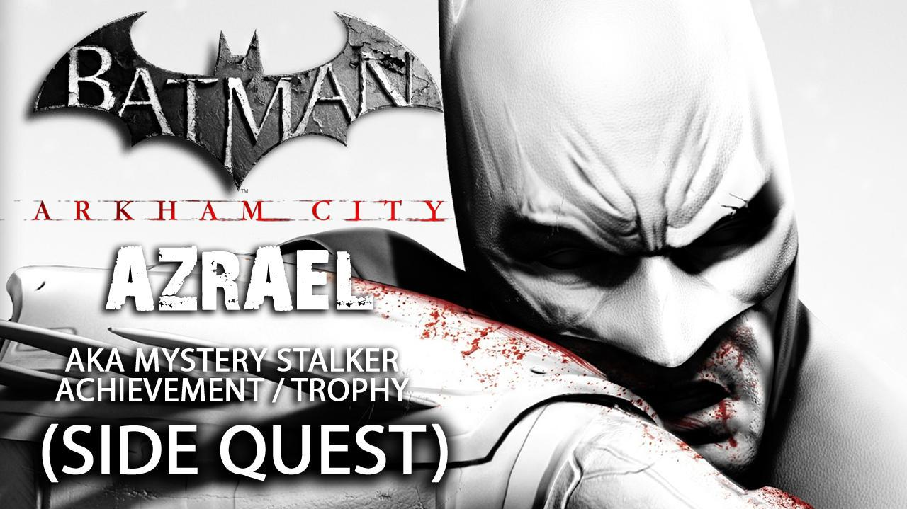 Batman Arkham City - Azrael Side Quest aka Mystery Stalker Achievement