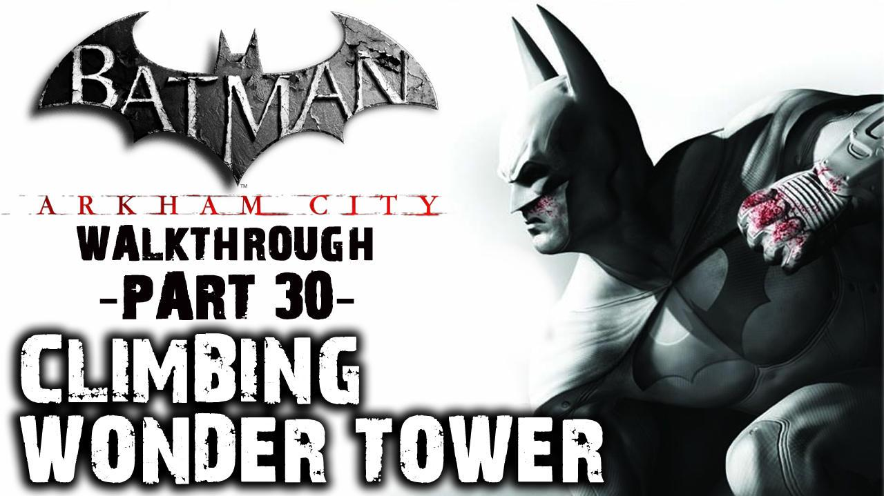 Batman Arkham City - Climbing Wonder Tower - Walkthrough (Part 30)