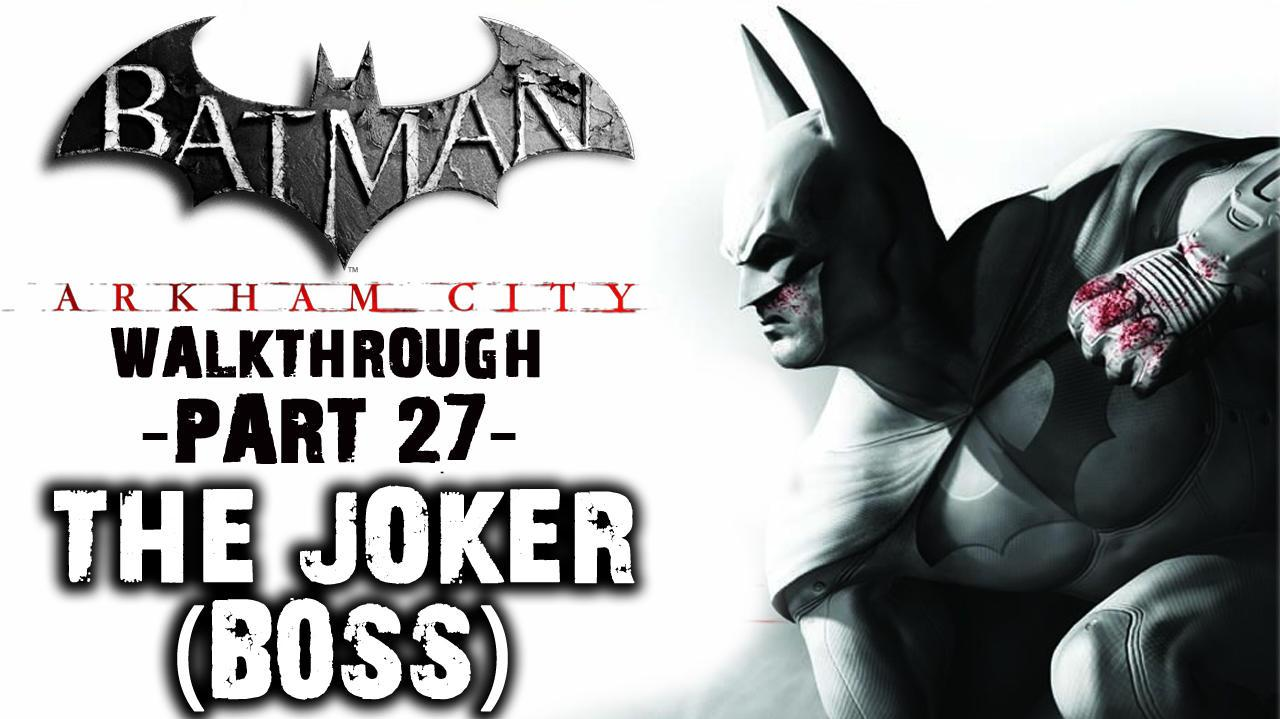 Batman Arkham City - The Joker (Boss) - Walkthrough (Part 27)