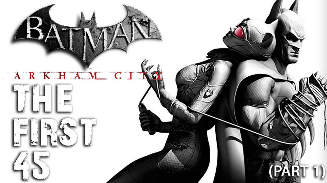 Batman Arkham City - The First 45 - (Part 1)
