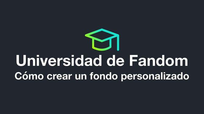 Universidad de Fandom - Cómo crear un fondo personalizado