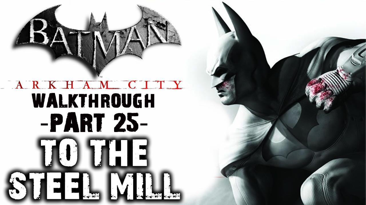 Batman Arkham City - To The Steel Mill - Walkthrough (Part 25)