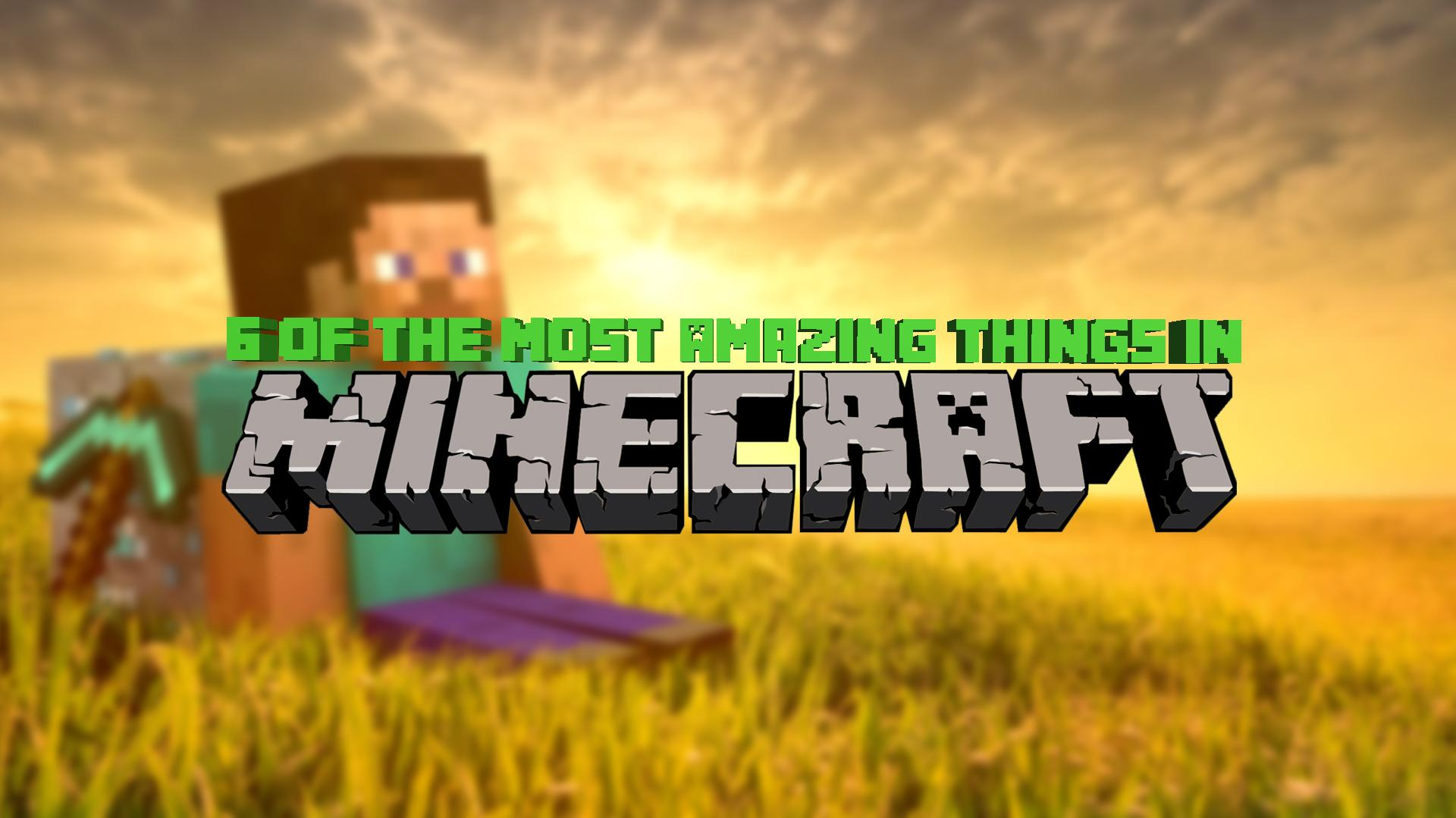 6 of the Most Amazing Things in Minecraft