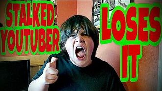 STALKED YOUTUBER LOSES IT!!!