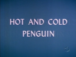 Hot and Cold Penguin (TV Title)