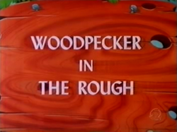 Woodpecker in the Rough (TV Title)